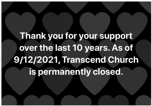 Posted to Facebook on 9/12/2021 - Transcend Church is closed